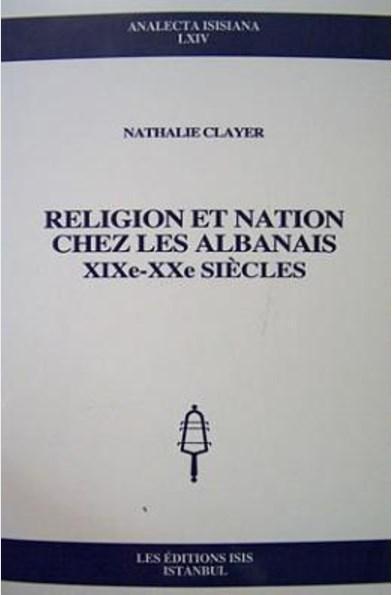 Religion Et Nation Chez Les Albanais XIXe-XXe Siecles