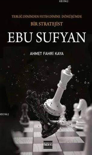 Tebliğ Dininden Fetih Dinine Dönüşümde Bir Stratejist - Ebu Sufyan