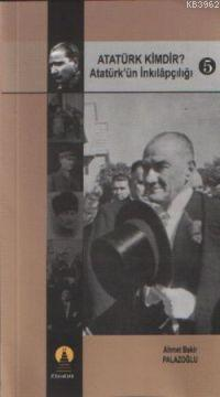 Atatürk Kimdir? 5; Atatürk´ün İnkılapçılığı