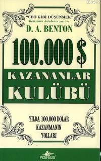 100.000 $ Kazananlar Kulübü; Yılda 100.000 Dolar Kazanmanın Yolları