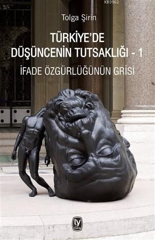 Türkiye'de Düşüncenin Tutsaklığı 1; İfade Özgürlüğünün Grisi
