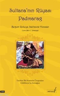 Sultana'nın Rüyası Padmarag; Tarihin İlk Feminist Ütopyaları Güldünyaya Armağan