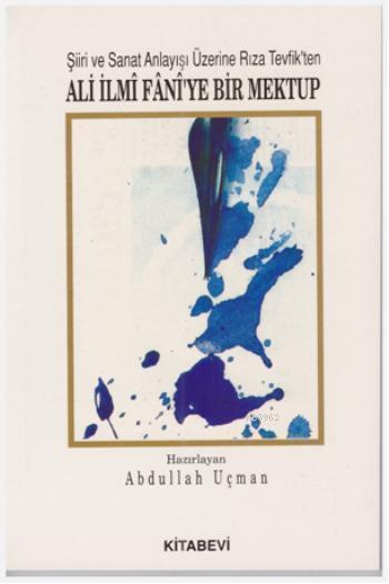 Şiir ve Sanat Anlayışı Üzerine Rıza Tevfik'ten; Ali İlmi Faniye Bir Mektup
