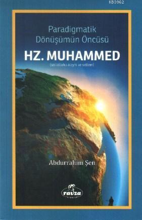 Paradigmatik Dönüşüm Öncüsü Hz. Muhammed; (Sallallahu Aleyhi ve Sellem)