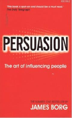 Persuasion; The Art of Influencing People