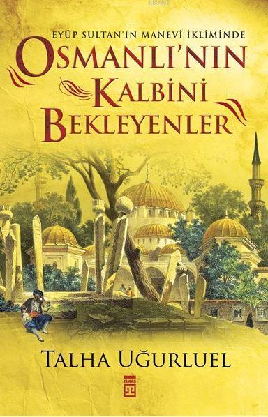 Osmanlı'nın Kalbini Bekleyenler