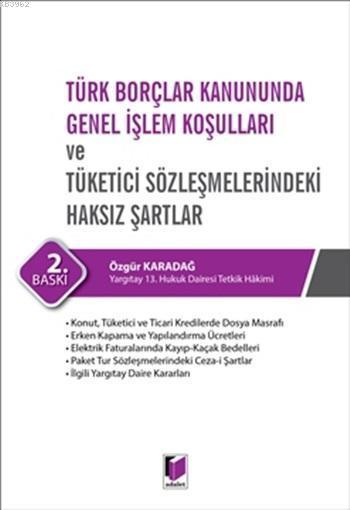 Türk Borçlar Kanununda Genel İşlem Koşulları ve Tüketici Sözleşmelerindeki Haksız Şartlar