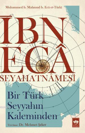 İbn Eca Seyahatnamesi; Bir Türk Seyyahın Kaleminden