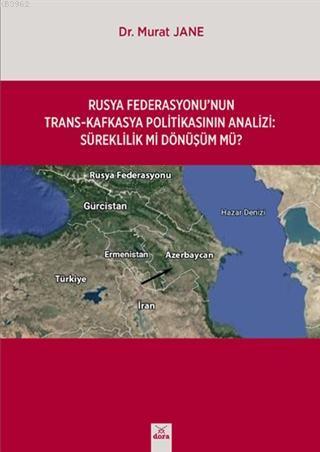 Rusya Federasyonu'nun Trasn-Kafkasya Politikasının Analizi; Süreklilik Mi Dönüşüm Mü?