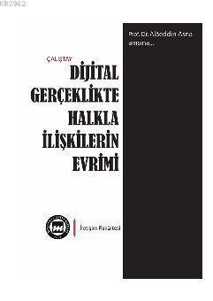 Dijital Gerçeklikte Halkla İlişkilerin Evrimi; Prof. Dr. Alaeddin Asna anısına...