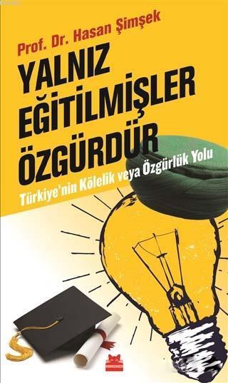 Yalnız Eğitilmişler Özgürdür; Türkiye'nin Kölelik ve Özgürlük Yolu
