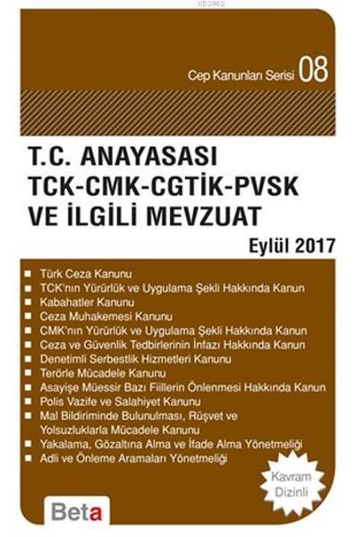 T.C. Anayasası TCK - CMK - CGTİK - PVSK ve İlgili Mevzuat; Cep Kanunları Serisi 08 / Eylül 2017