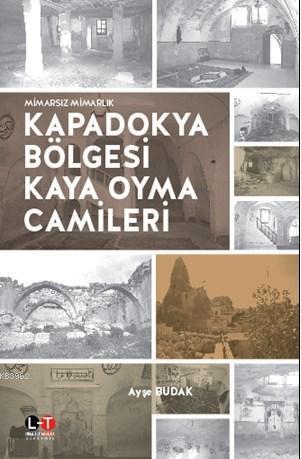 Kapadokya Bölgesi Kaya Oyma Camileri; Mimarsız Mimarlık