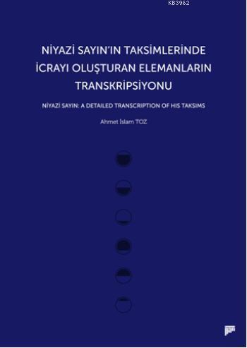 Niyazi Sayının Taksimlerinde İcrayı Oluşturan Elemanların Transkripsiyonu; Niyazi Sayın: A Detailed Transcription of His Taksims