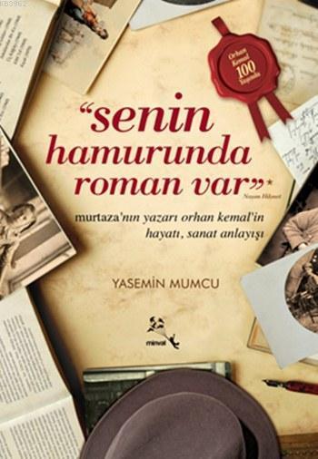 Senin Hamurunda Roman Var; Murtaza'nın Yazarı Orhan Kemal'in Hayatı ve Sanat Anlayışı