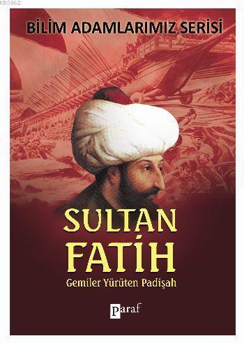 Bilim Adamlarımız Serisi Sultan Fatih Gemiler Yürüten Padişah