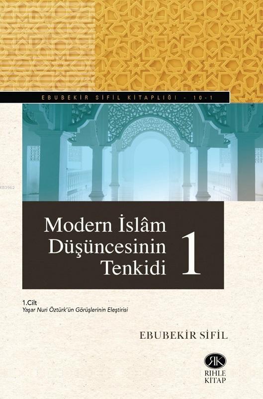 Modern İslam Düşüncesinin Tenkidi (2 Cilt Takım); Yaşar Nuri Öztürk'ün Görüşlerinin Eleştirisi