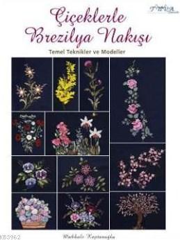 Çiçeklerle Brezilya Nakışı; Temel Teknikler ve Modeller