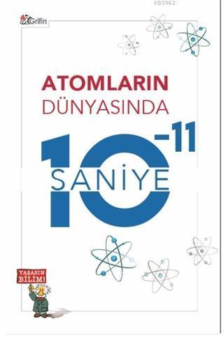 Atomların Dünyasında 10-11 Saniye