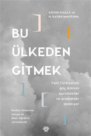 Bu Ülkeden Gitmek; Yeni Türkiye'nin Göç İklimini Buradakiler ve Oradakiler Anlatıyor