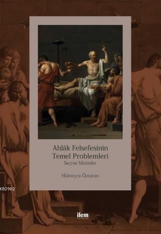 Ahlak Felsefesinin Temel Problemleri; Seçme Metinler