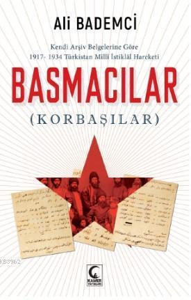 Basmacılar; Kendi Arşiv Belgelerine Göre 1917-1934 Türkistan Milli istiklal Hareketi