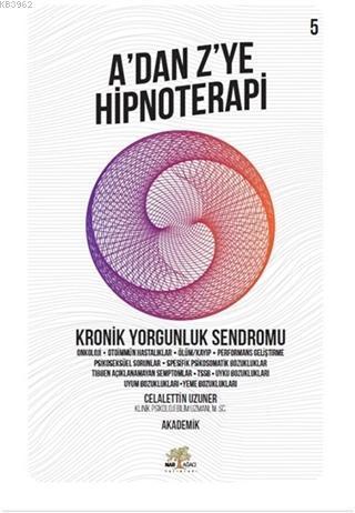 Kronik Yorgunluk Sendromu - A'dan Z'ye Hipnoterapi (5. Kitap)
