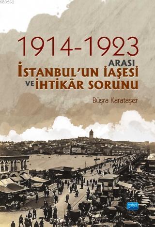 1914 ve 1923 Arası İstanbulun İaşesi ve İhtikar Sorunu