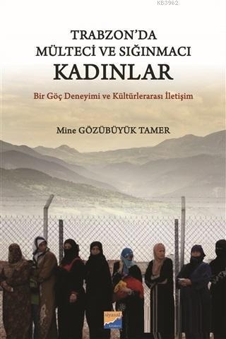 Trabzon'da Mülteci ve Sığınmacı Kadınlar Bir Göç Deneyimi ve Kültürlerarası İletişim