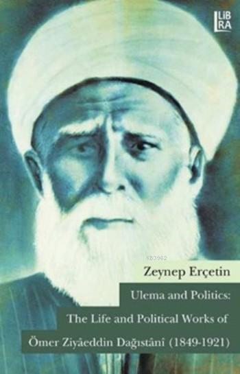 Ömer Ziyâeddin Dağıstânî (1849-1921); Ulema and Politics:  The Life and Political
