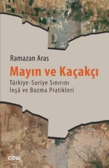 Mayın ve Kaçakçı; Türkiye - Suriye Sınırını Înşa ve Bozma Pratikleri