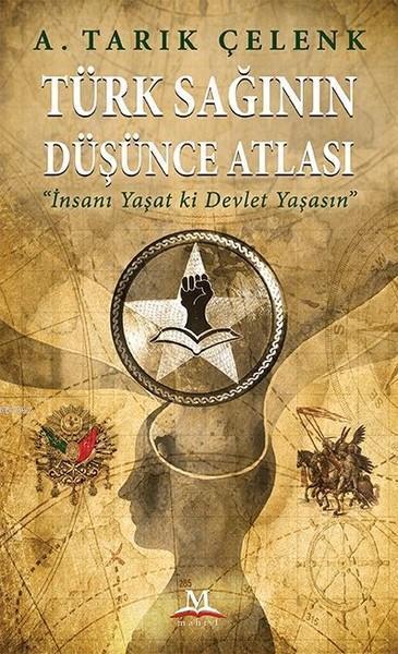 Türk Sağının Düşünce Atlası; İnsanı Yaşat Ki Devlet Yaşasın