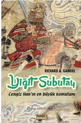 Yiğit Subutay-Cengiz Han'ın En Büyük Komutanı; Cengiz Han'ın En Büyük Komutanı