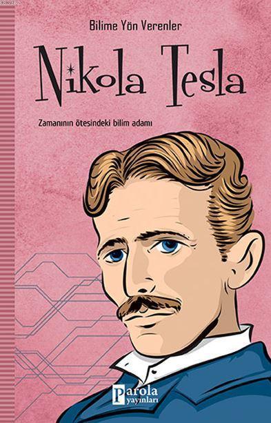 Nikola Tesla; Zamanın Ötesindeki Bilim Adamı