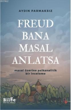 Freud Bana Masal Anlatsa - Masal Üzerine Psikanalitik Bir İnceleme