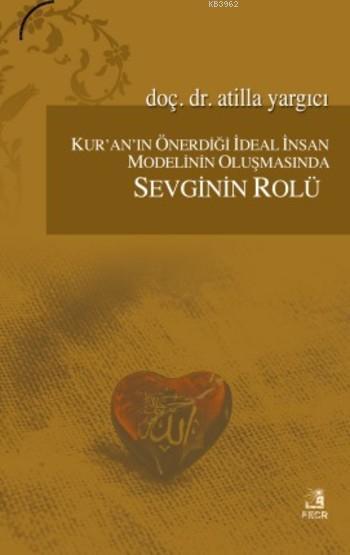 Kur'an'ın Önerdiği İdeal İnsan Modelinin Oluşmasında Sevginin Rolü