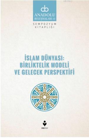 İslam Dünyası: Birliltelik Modeli ve Gelecek Perspektifi