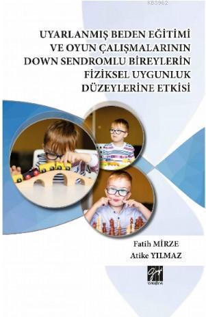 Uyarlanmış Beden Eğitimi ve Oyun Çalışmalarının Down Sendromlu Bireylerin Fiziksel Uygunluk; Düzeylerine Etkisi