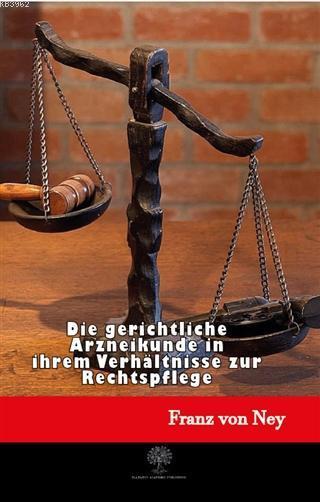 Die Gerichtliche Arzneikunde in İhrem Verhältnisse Zur Rechtspflege