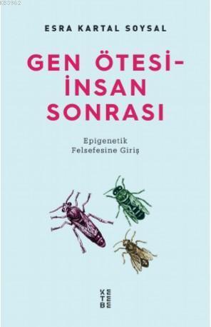 Gen Ötesi - İnsan Sonrası; Epigenetik Felsefesine Giriş