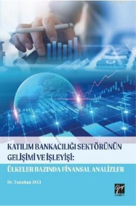 Katılım Bankacılığı Sektörünün Gelişimi ve İşleyişi: Ülkeler Alanında Finansal Analizler
