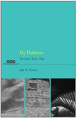 Üç Habitus - Yeryüzü, Kent, Yapı