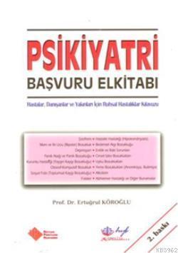 Psikiyatri Başvuru Elkitabı; Hastalar, Danışanlar ve Yakınları İçin Psikiyatri El Kitabı