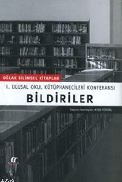 Birinci Ulusal Okul Kütüphanecileri Konferansı Bildiriler; (Cep Boy)