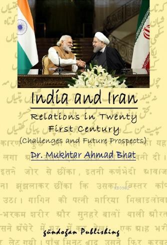 India and Iran Relations in Twenty First Century; Challenges and Future Prospects