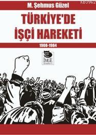 Türkiye'de İşçi Hareketi -  1908-1984