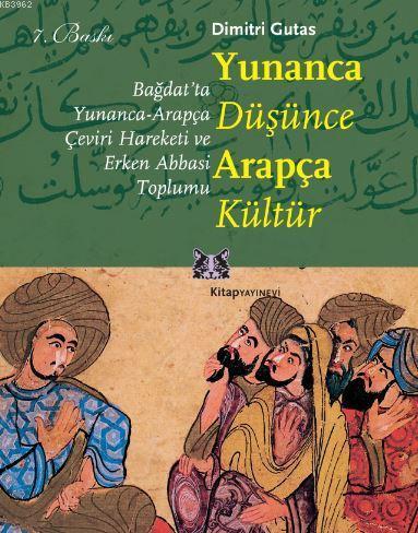 Yunanca Düşünce Arapça Kültür; Bağdat'ta Yunanca-arapça Çeviri Hareketi ve Erken Abbasi Toplumu