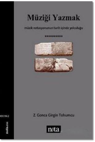 Müziği Yazmak Müzik Notasyonunun Tarih İçinde Yolculuğu