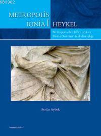 Metropolis İonia 1 - Heykel; Metropolis'de Hellenistik ve Roma Dönemi Heykeltıraşlığı