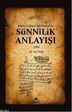Şeyhu'l - İslam İbn Kemal ve Sünnilik Anlayışı